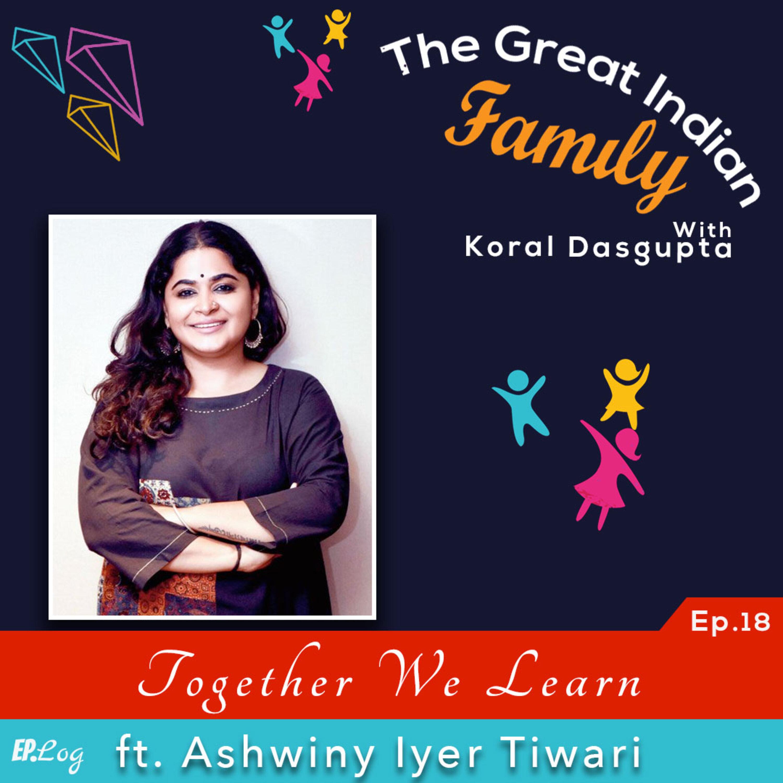 Ep.18 Together We Learn ft. Ashwiny Iyer Tiwari, Bollywood Filmmaker