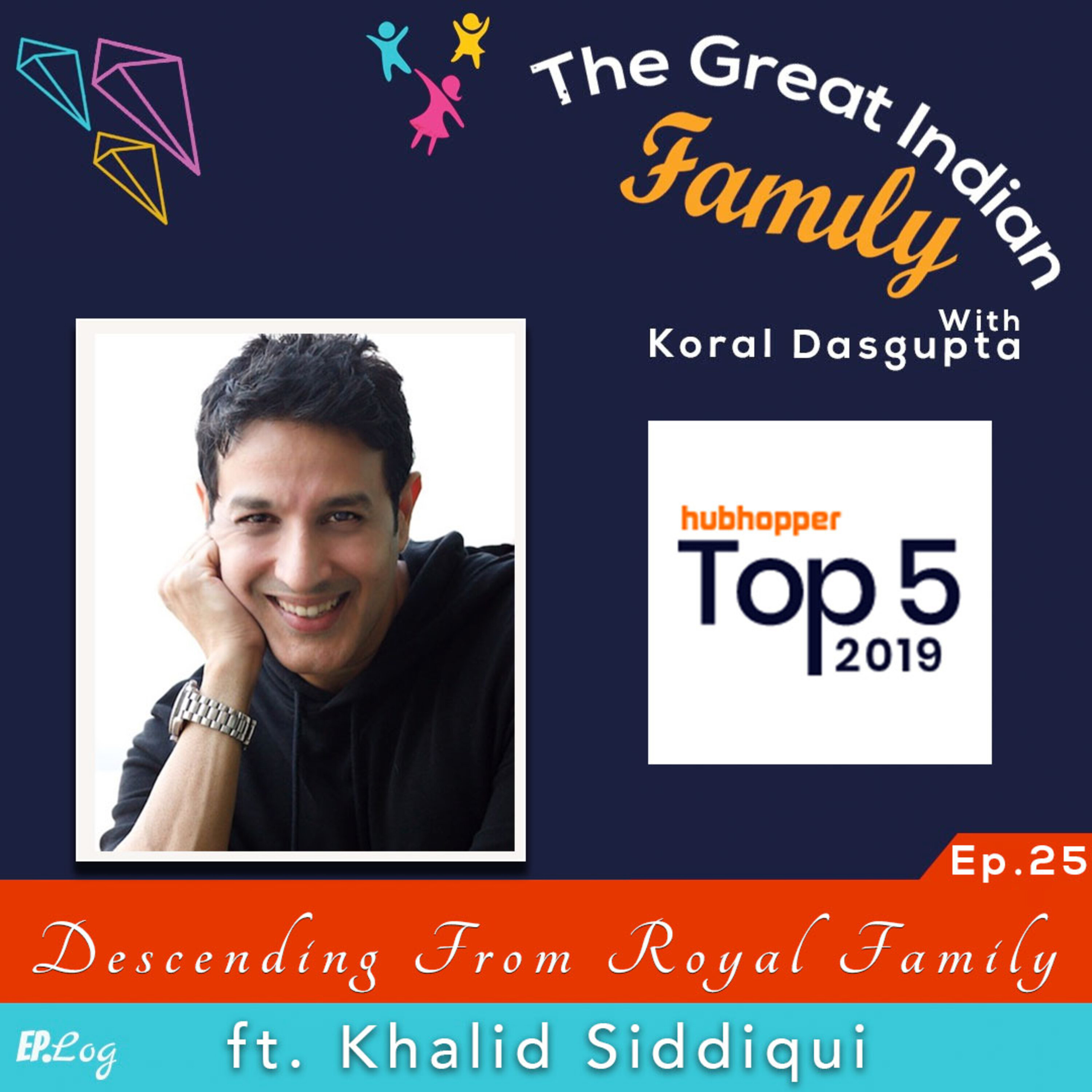 Ep.25 Descending From A Royal Family ft. Khalid Siddiqui, Actor & Model