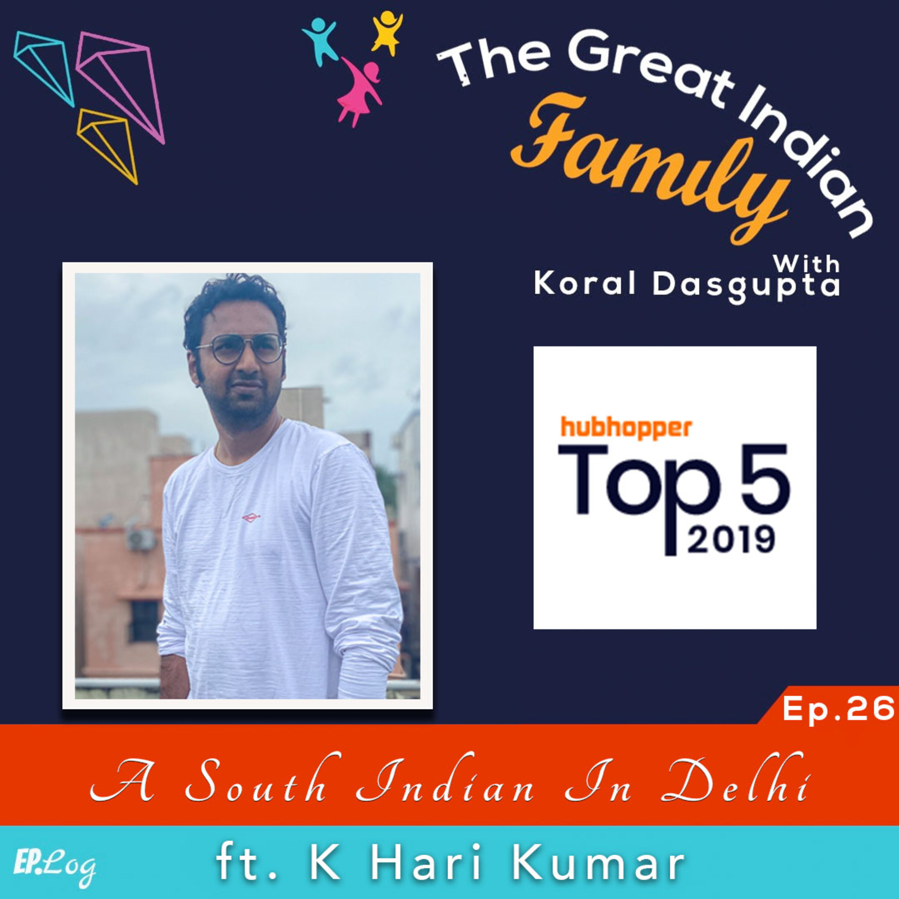 Ep.26 A South Indian in Delhi Reaffirming His Learning ft. K Hari Kumar, Author