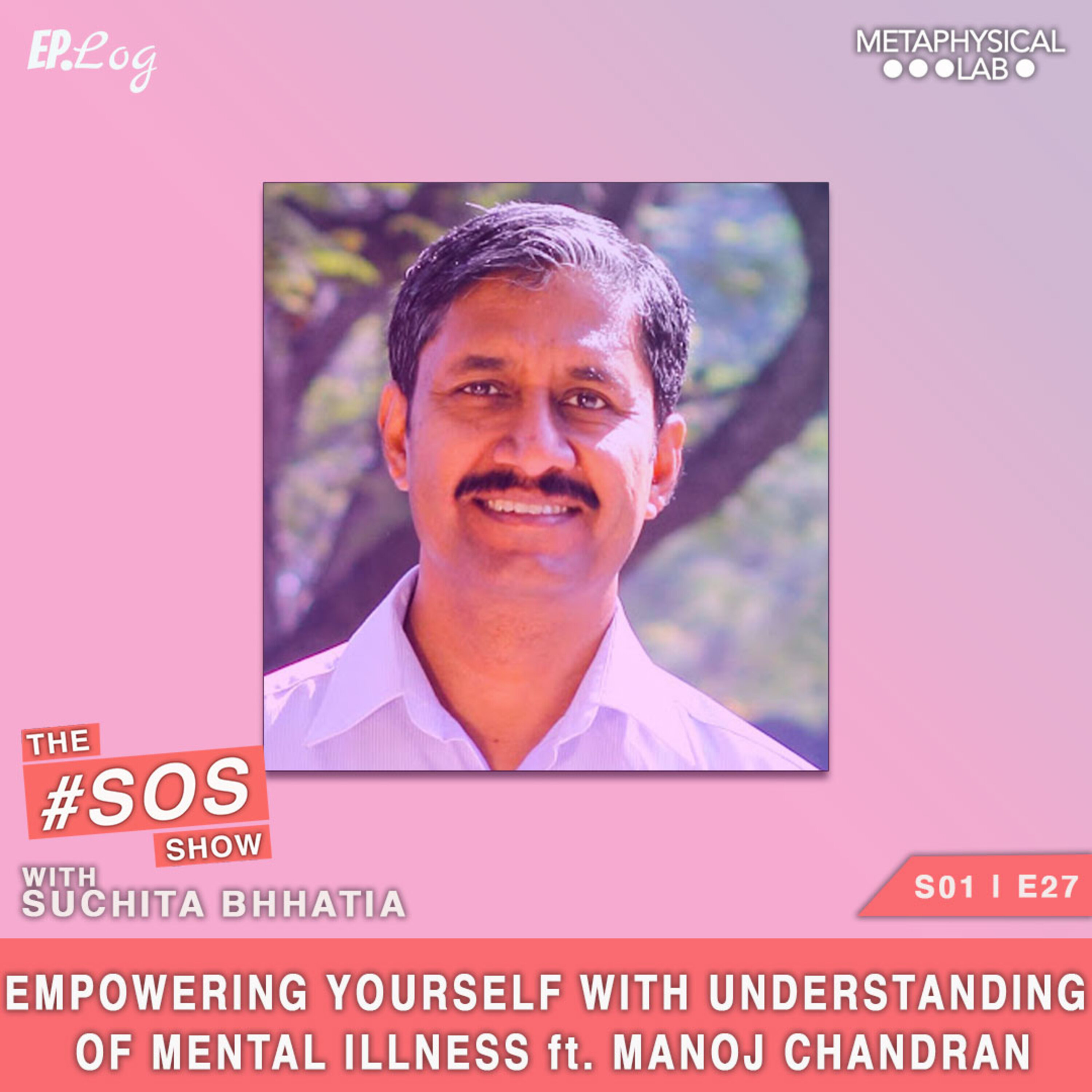 Ep.27 Empowering Yourself With The Understanding of Mental Illness ft. Manoj Chandran, CEO- White Swan Foundation
