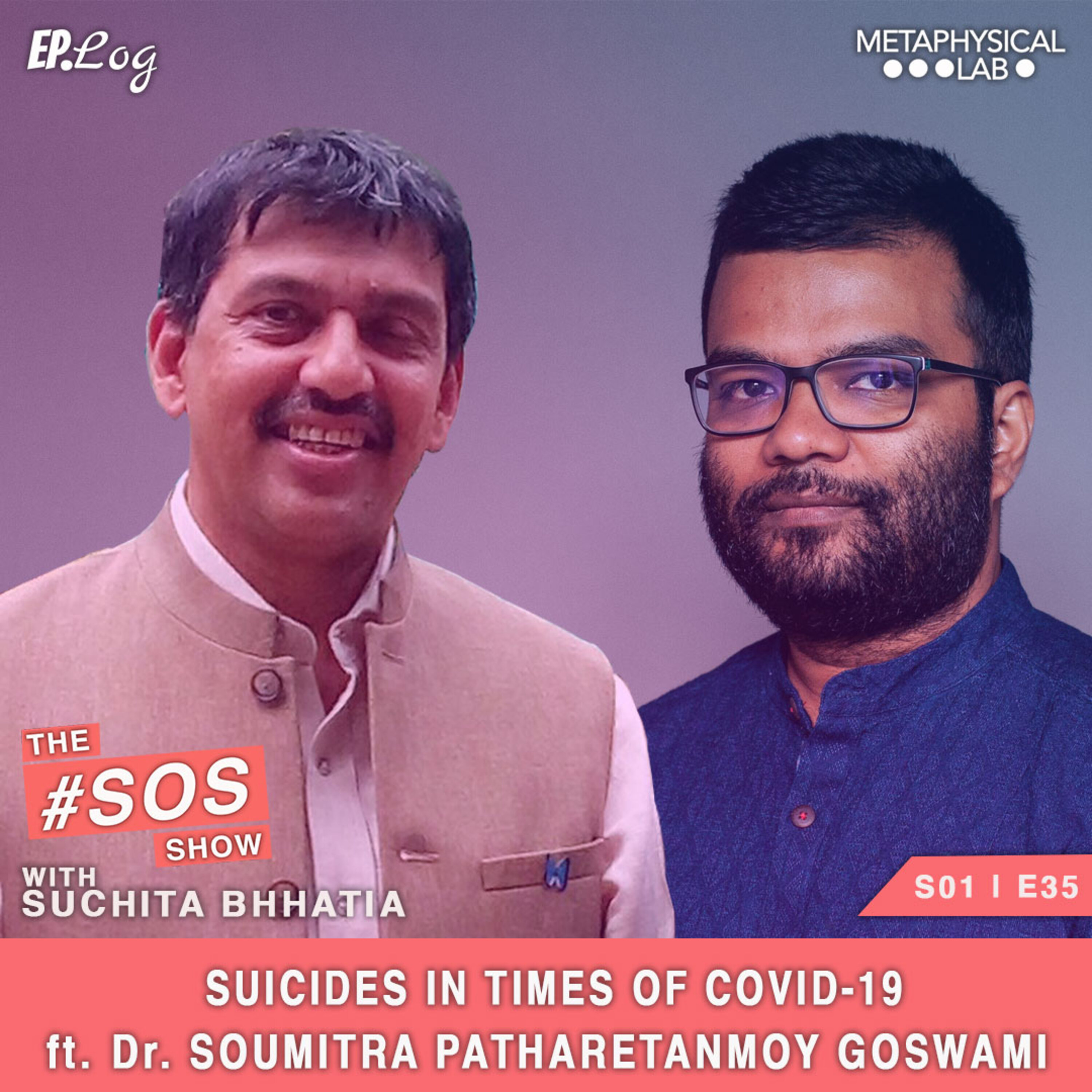Ep.35 Suicide In The Times Of COVID-19 ft. Dr. Soumitra Pathare & Tanmoy Goswami