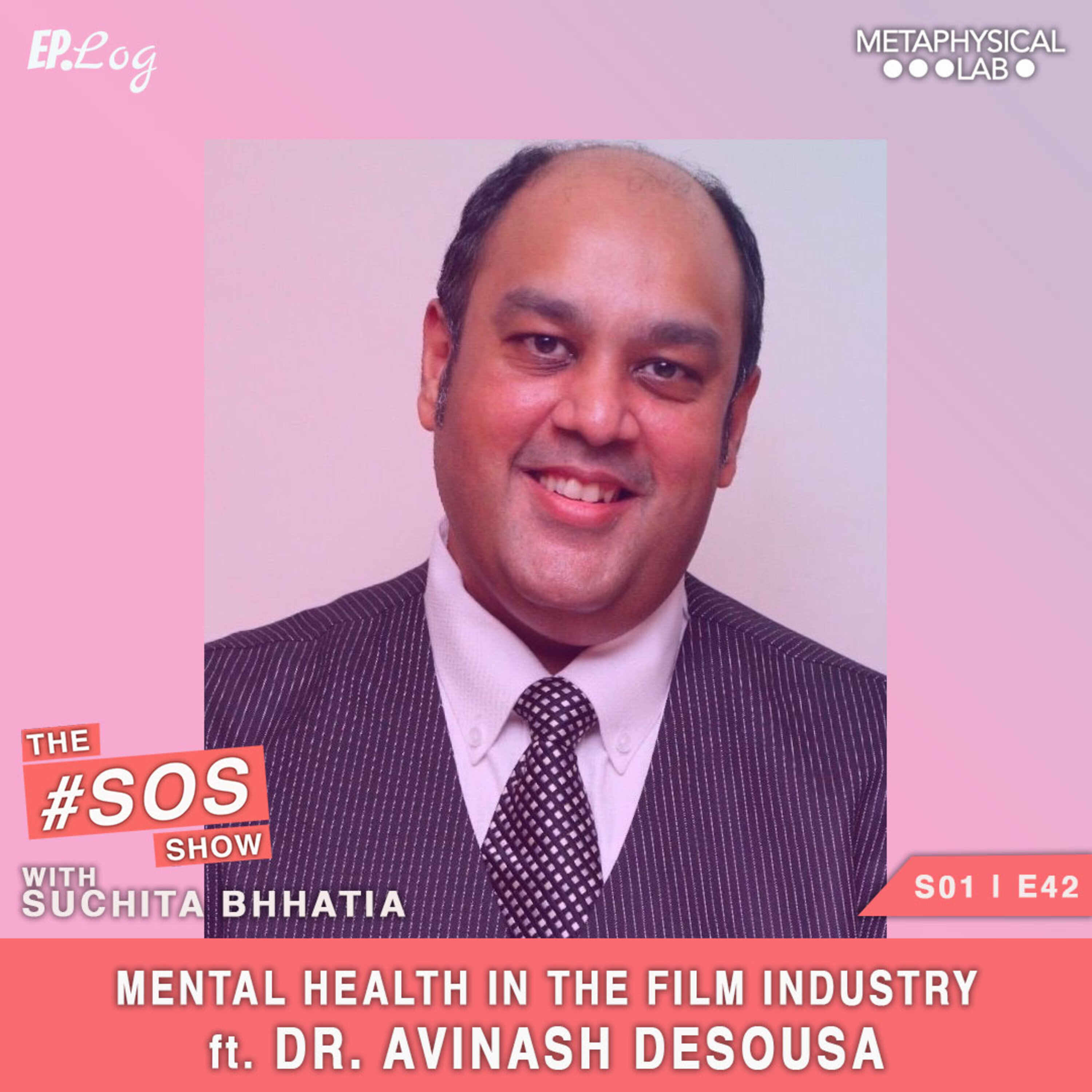 Ep.42 Mental Health In The Film Industry ft. Dr. Avinash Desousa- Founding Consultant, Psychiatrist, Psychotherapist at the De Sousa Foundation