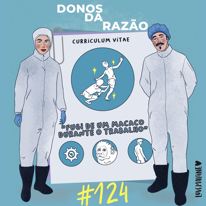 """#124 - """"Fugi de um macaco durante o trabalho"""""""