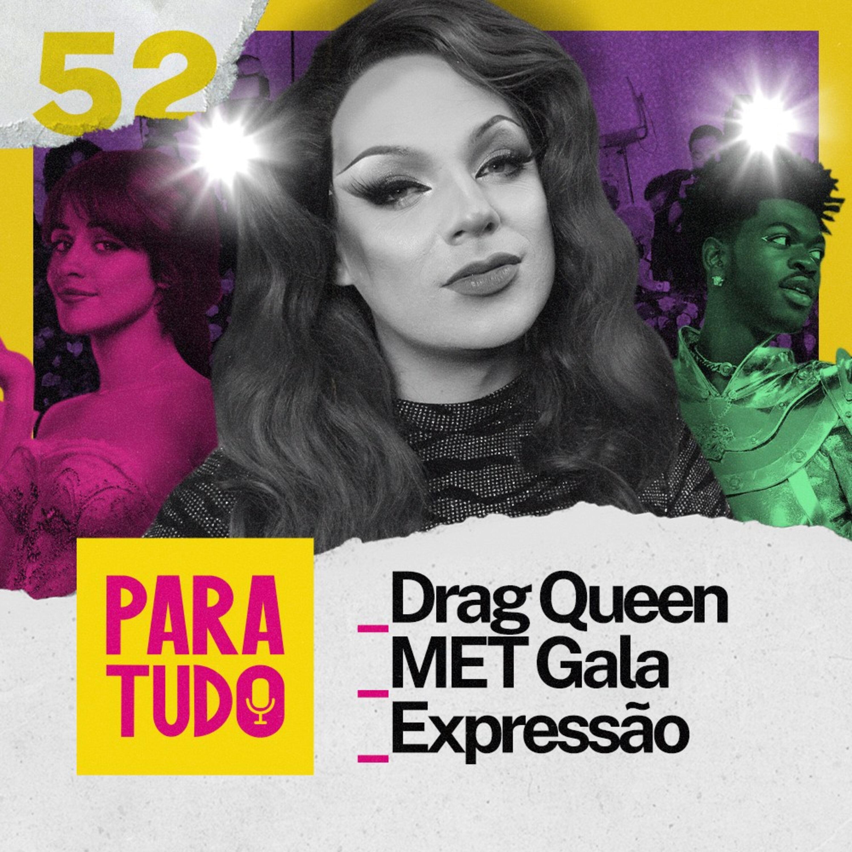 #52 Drag Queen, MET Gala e Expressão