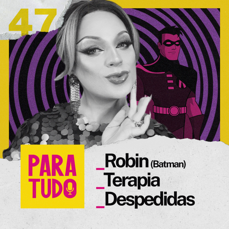#47 Robin, Universos Paralelos e Despedidas