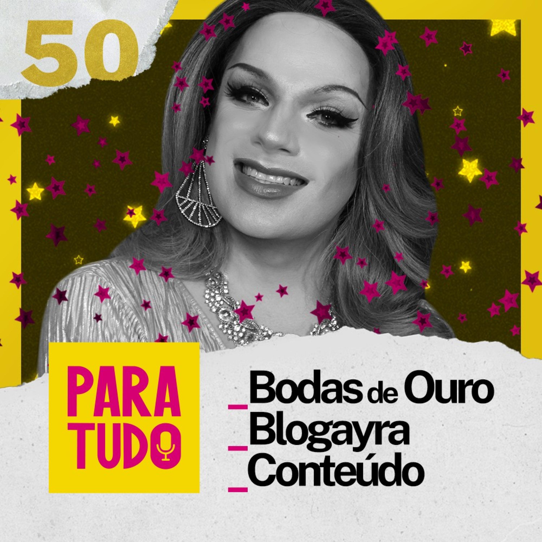 #50 Bodas de Ouro, Blogayra e Conteúdo
