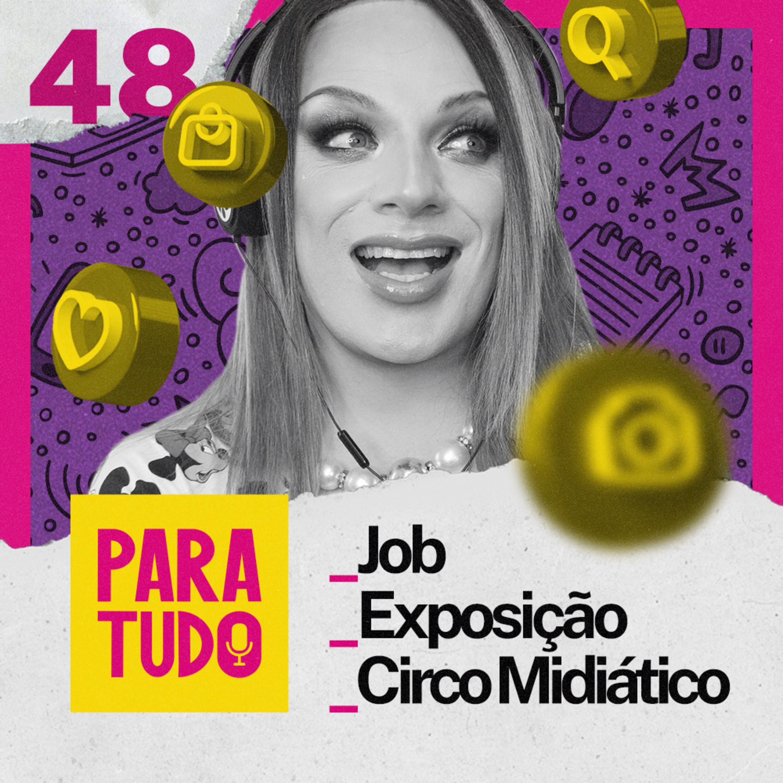 #48 Job, Exposição e Circo midiático