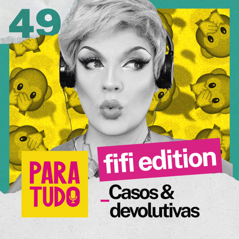 #49 Fifi edition: Casos e devolutivas