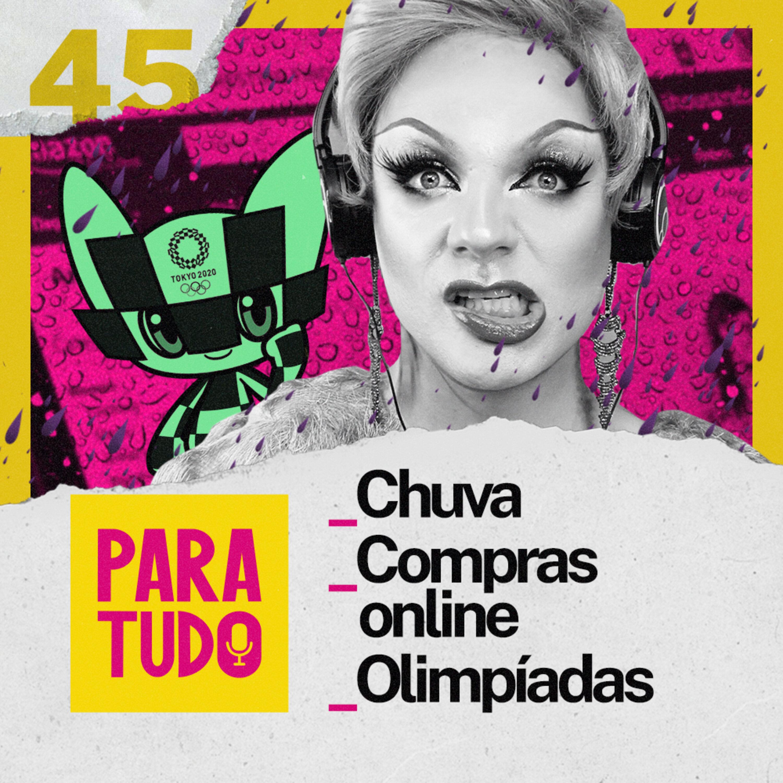 #45 Chuva, Compras Online e Olimpíadas