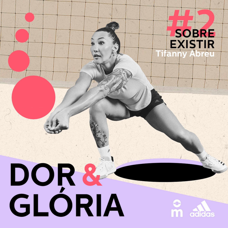 Dor & Glória - Ep. 2: Sobre Existir, com Tifanny Abreu