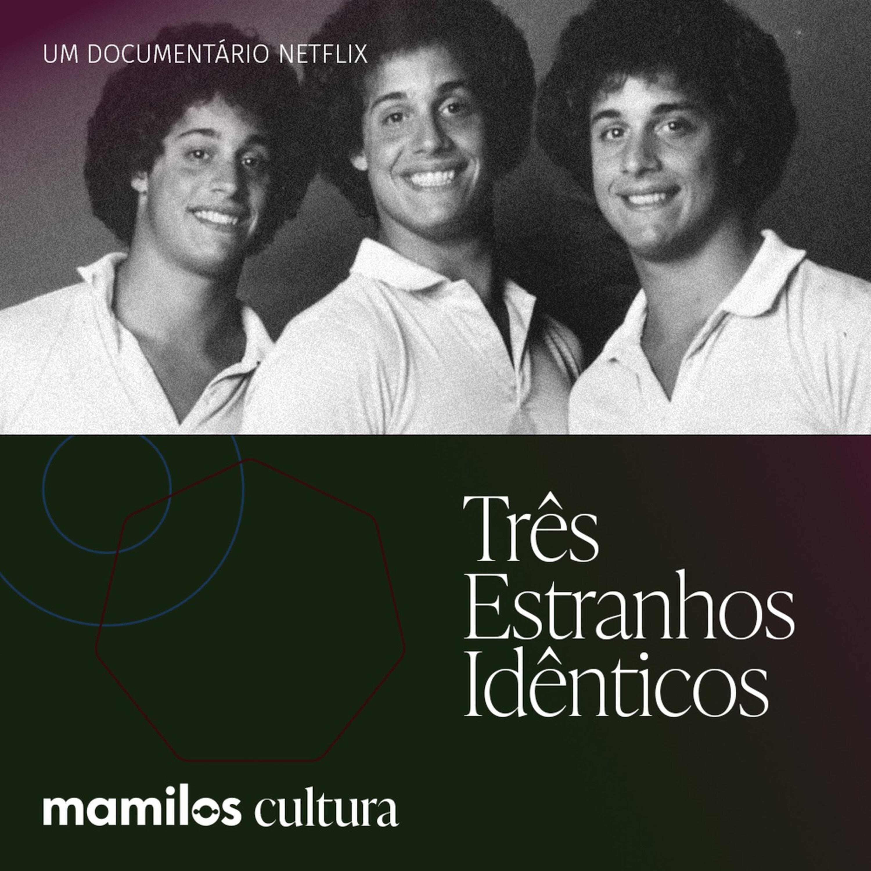 """Mamilos Cultura 40: Documentário """"Três Estranhos Idênticos"""" - A vida como cobaia"""