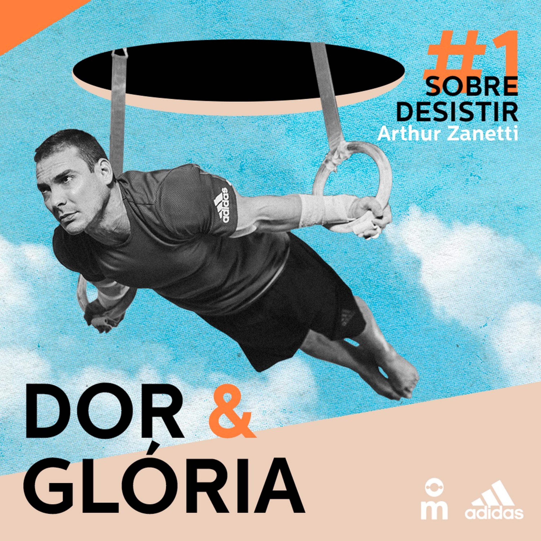 Dor & Glória - Ep. 1: Sobre Desistir, com Arthur Zanetti