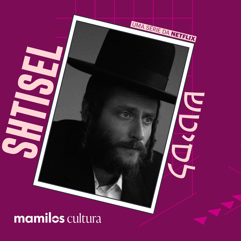 """Mamilos Cultura 33: Série """"Shtisel"""" - riqueza das relações"""