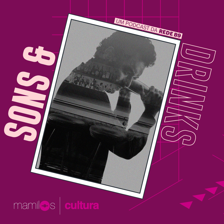 """Mamilos Cultura 27: Podcast """"Sons e Drinks"""" - Um coquetel de histórias"""