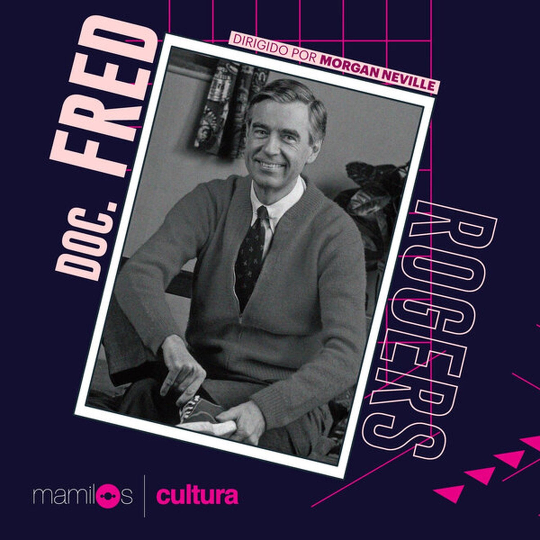 Mamilos Cultura 18: Doc Fred Rogers e educação sentimental