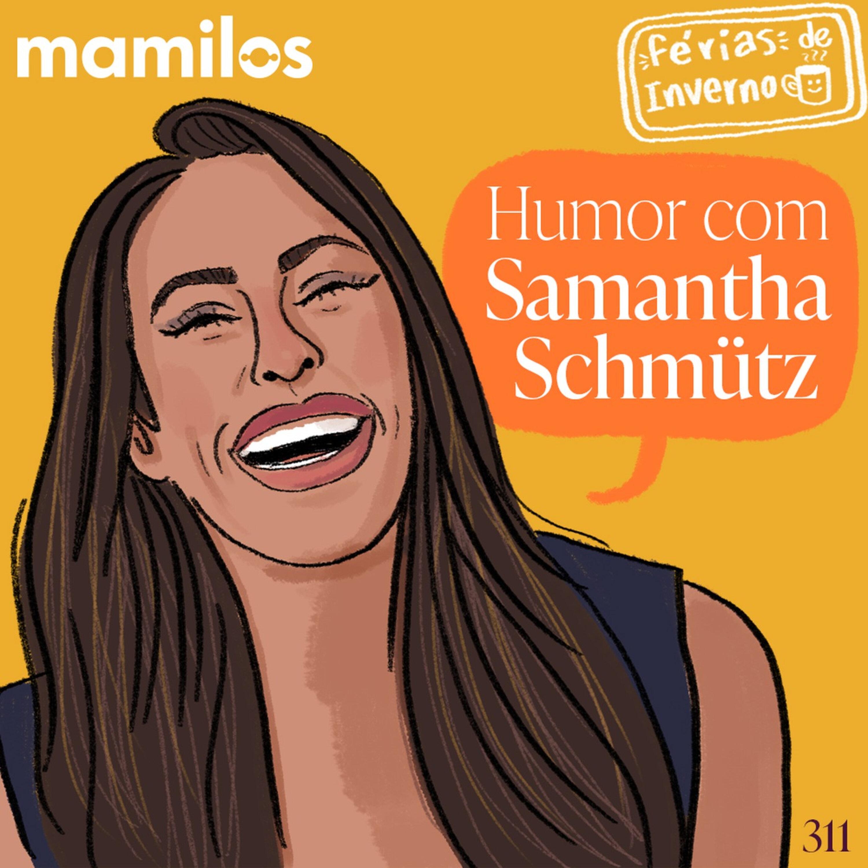 Humor com Samantha Schmütz