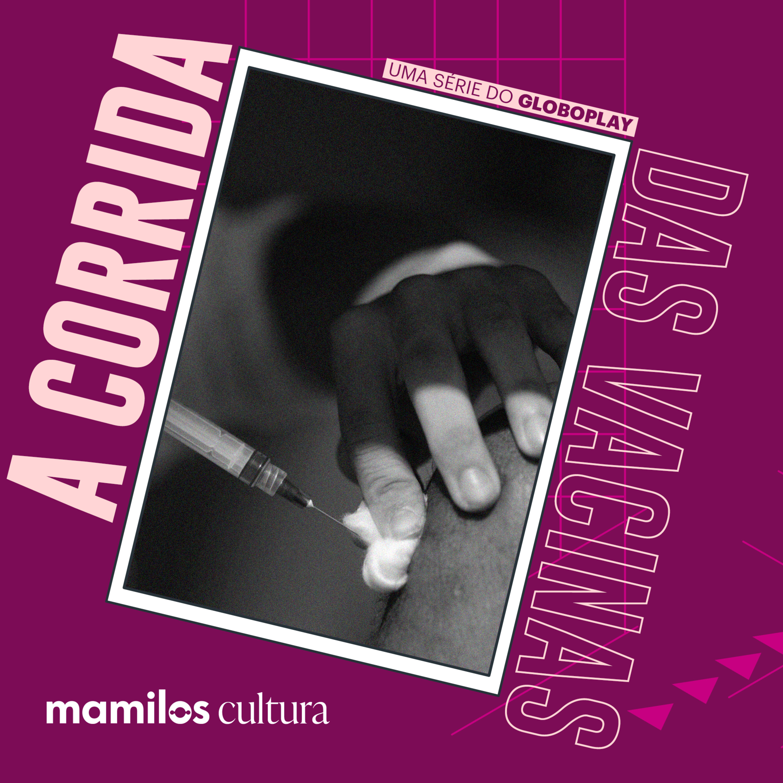 """Mamilos Cultura 31: Minissérie """"A corrida das vacinas"""" - jornalismo arte"""