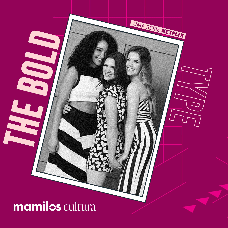 """Mamilos Cultura 39: Série """"The Bold Type"""" - Sororidade"""