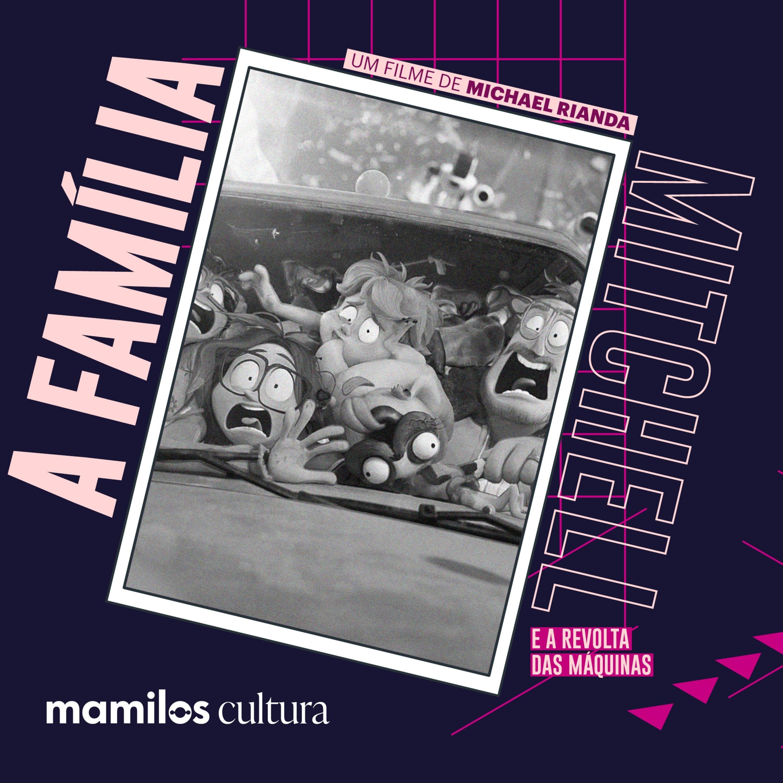 """Mamilos Cultura 32: Filme """"A Família Mitchell"""" - qualidade de conexão"""