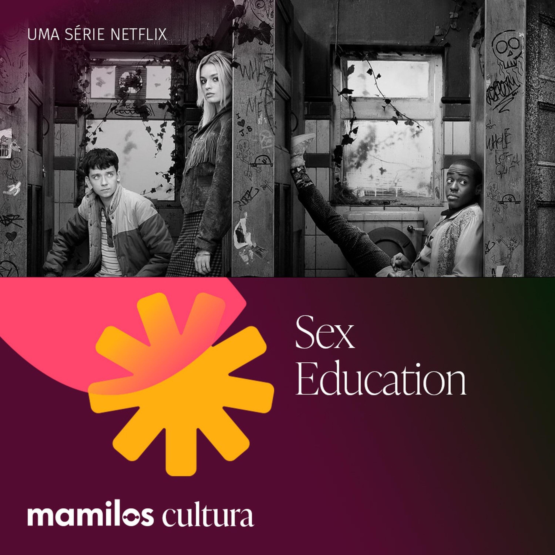 """Mamilos Cultura 44: Série """"Sex Education"""" - Não é (só) sobre sexo"""