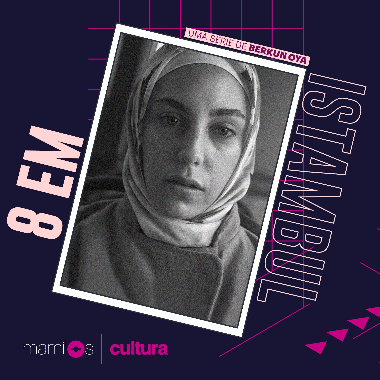 """Mamilos Cultura 26: Série """"8 em Istambul"""" - Repressão e expressão"""