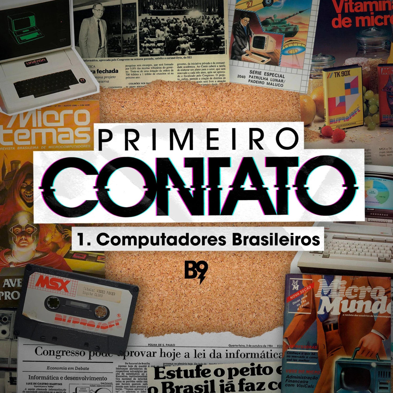 Braincast apresenta: Primeiro Contato - 1. Computadores Brasileiros