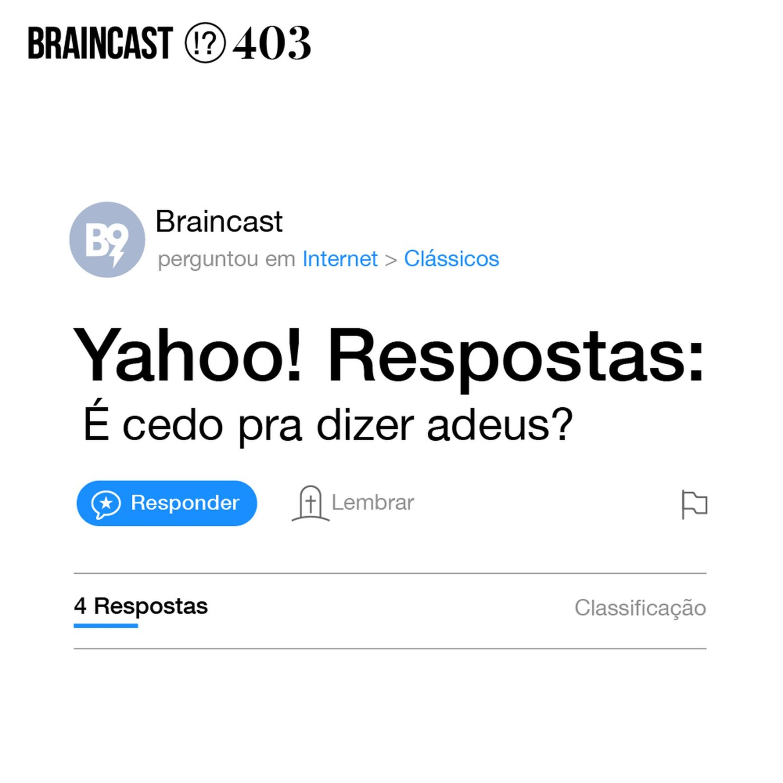 Yahoo! Respostas: é cedo pra dizer adeus?