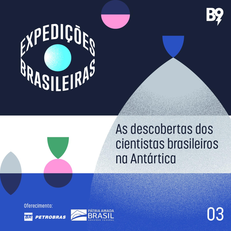 Expedições Brasileiras — Ep. 3: As descobertas dos cientistas brasileiros na Antártica