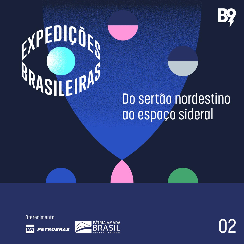 Expedições Brasileiras — Ep. 2: Do sertão nordestino ao espaço sideral