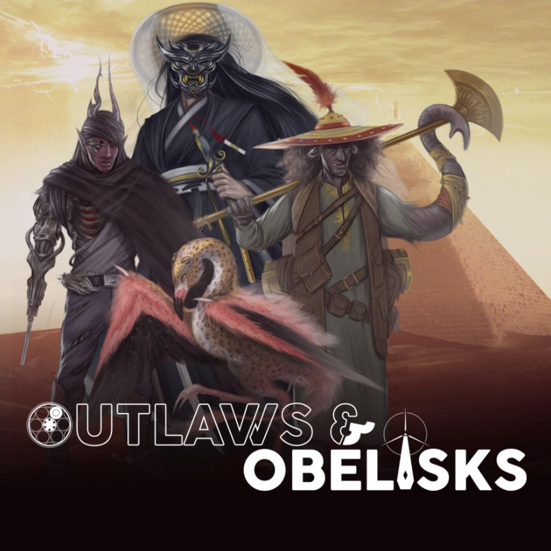 """Outlaws & Obelisks: Episode Three - """"Slowdown Sojourn"""""""