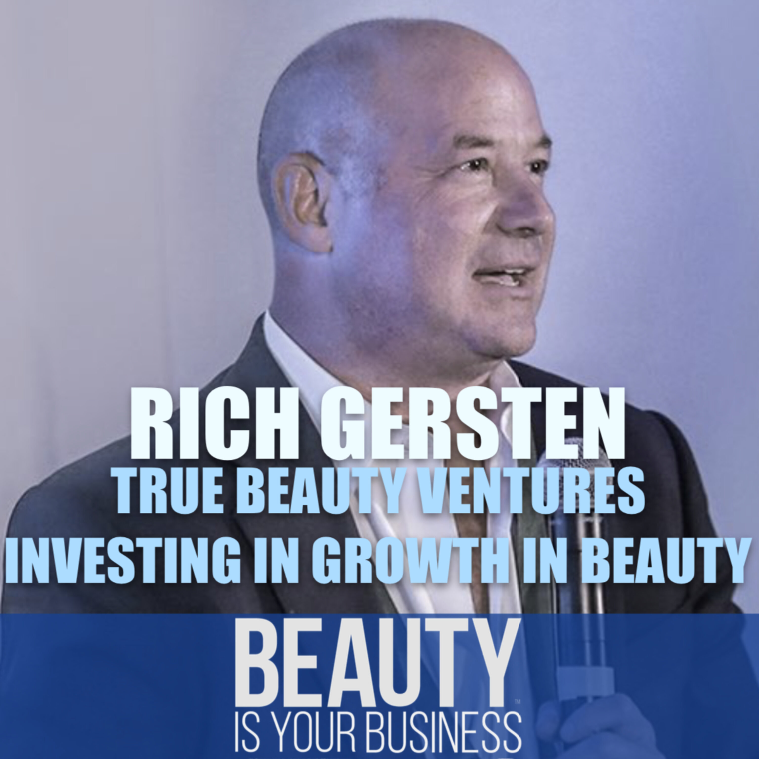 Rich Gersten of True Beauty Capital - Investing in Growth