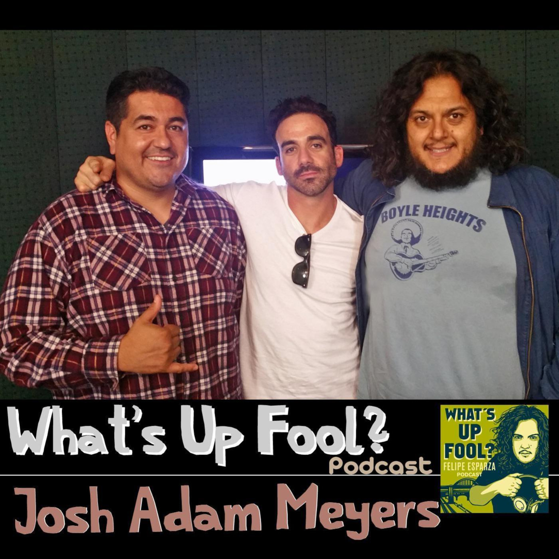 Ep 120 - Josh Adam Meyers - Official Site of Felipe Esparza