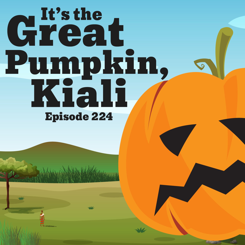 224-African Folklore: It's the Great Pumpkin, Kiali