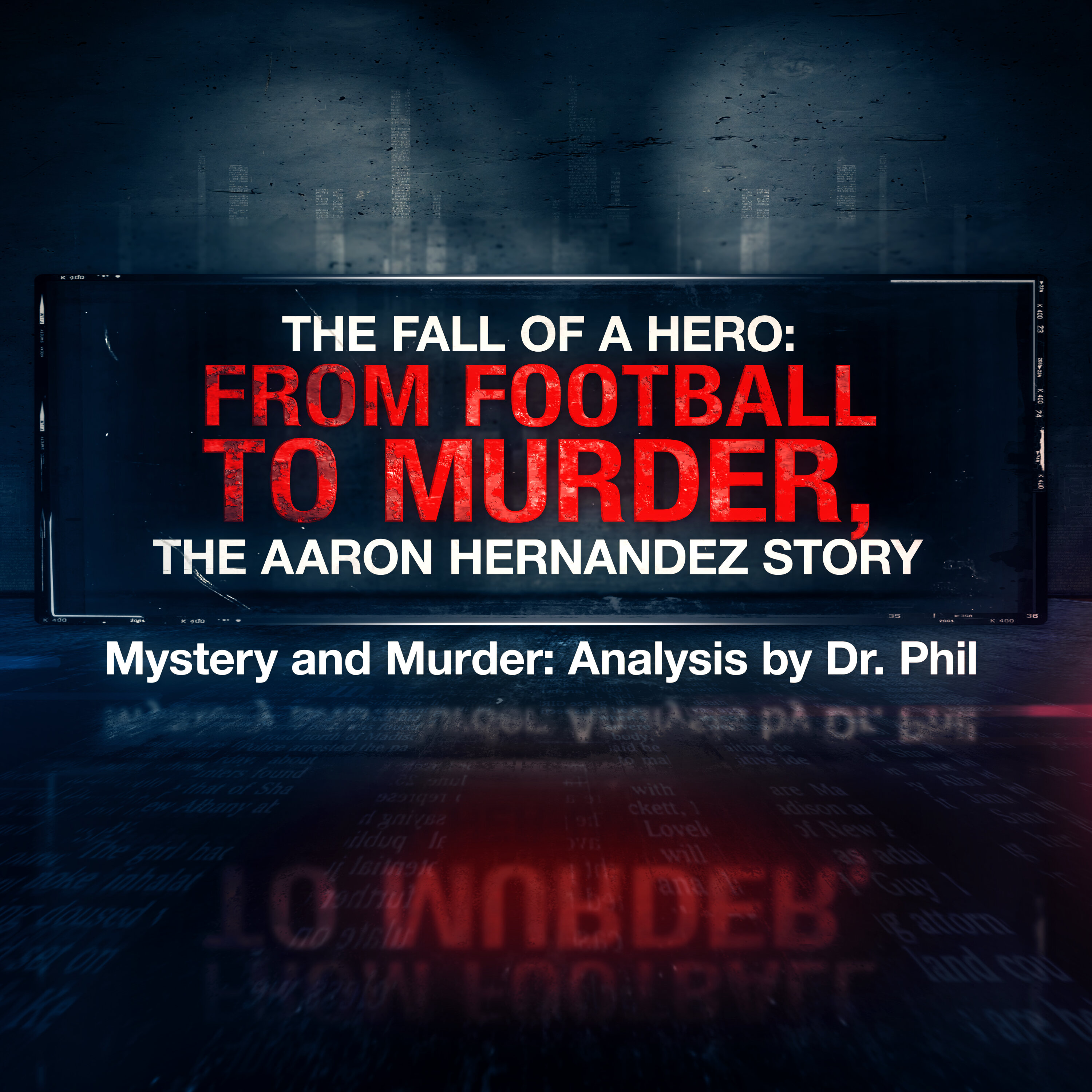 S8E3: The Fall of a Hero – From Football to Murder, The Aaron Hernandez Story