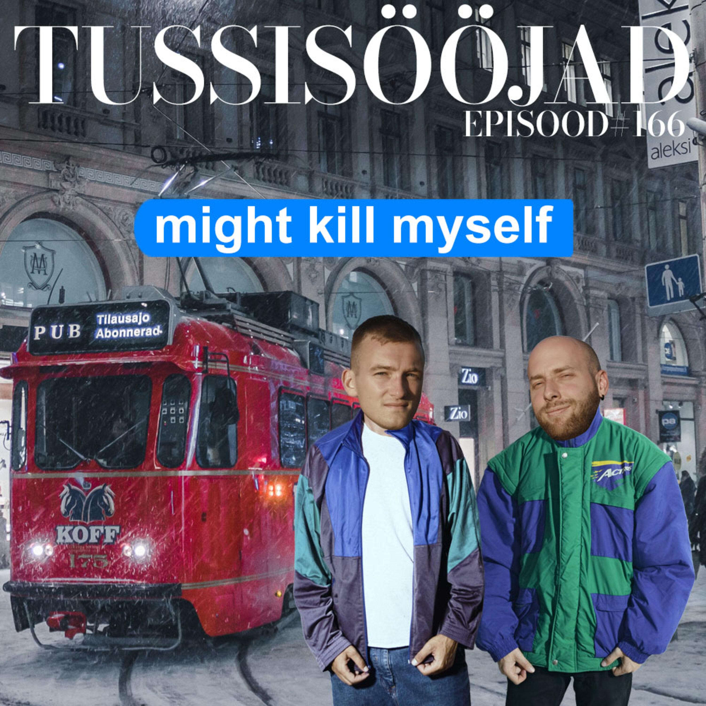 """#166 Tussisööjad: """"might kill myself"""""""