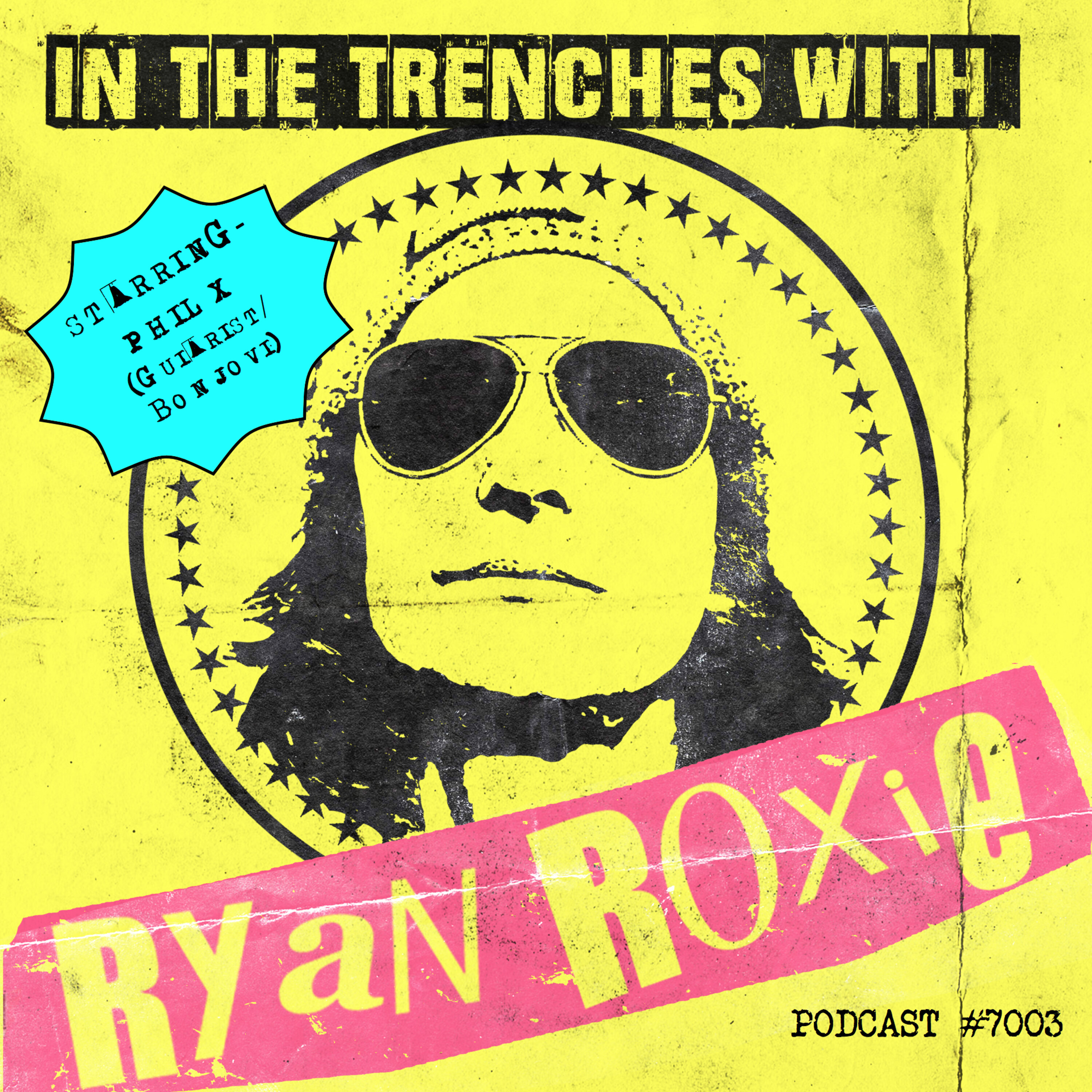 In The Trenches with Ryan Roxie Podcast -  Episode #7003 - Phil X (Bon Jovi) presented by Rock Talk With Mitch Lafon