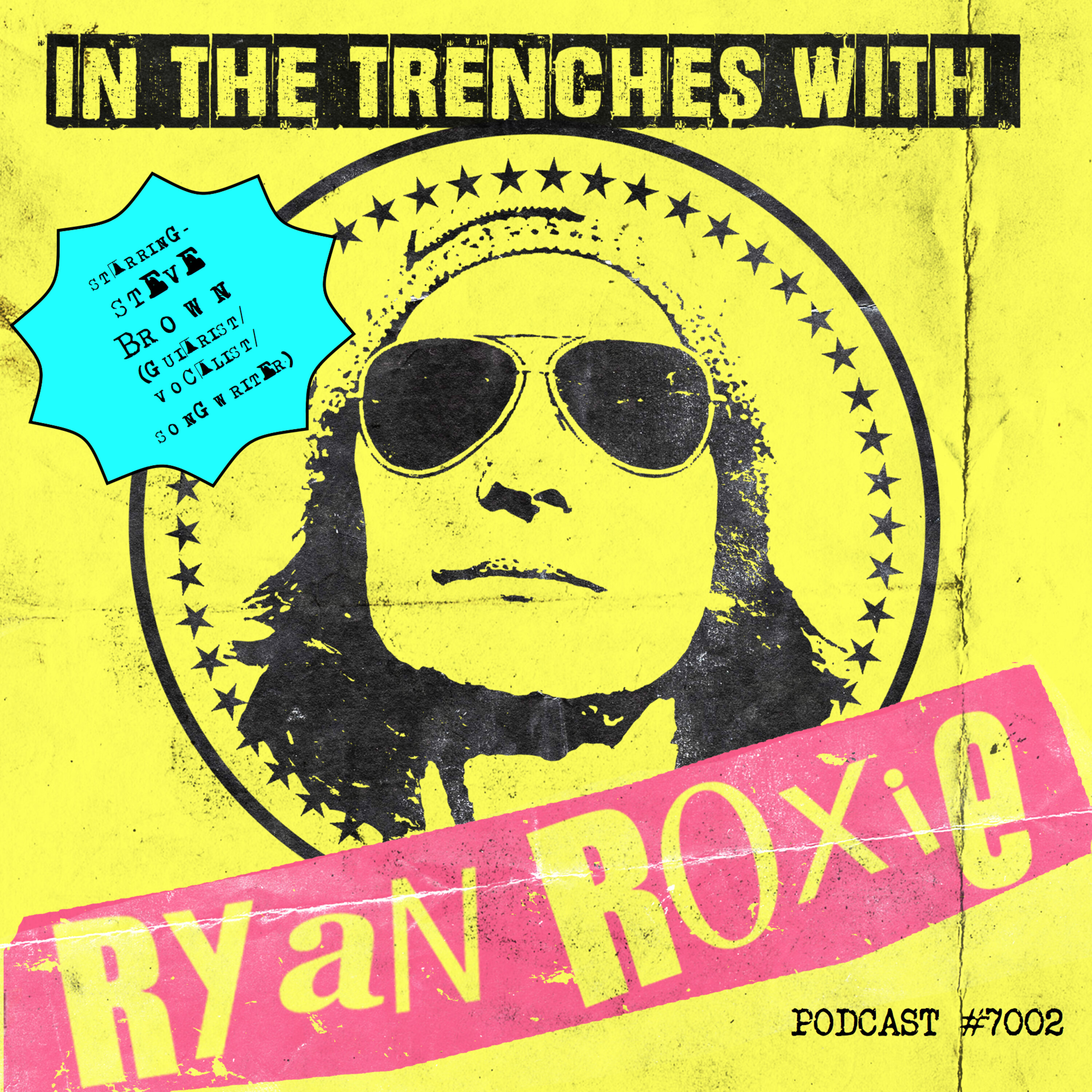 In The Trenches with Ryan Roxie Podcast -  Episode #7002 - Steve Brown (Trixter) presented by Rock Talk With Mitch Lafon