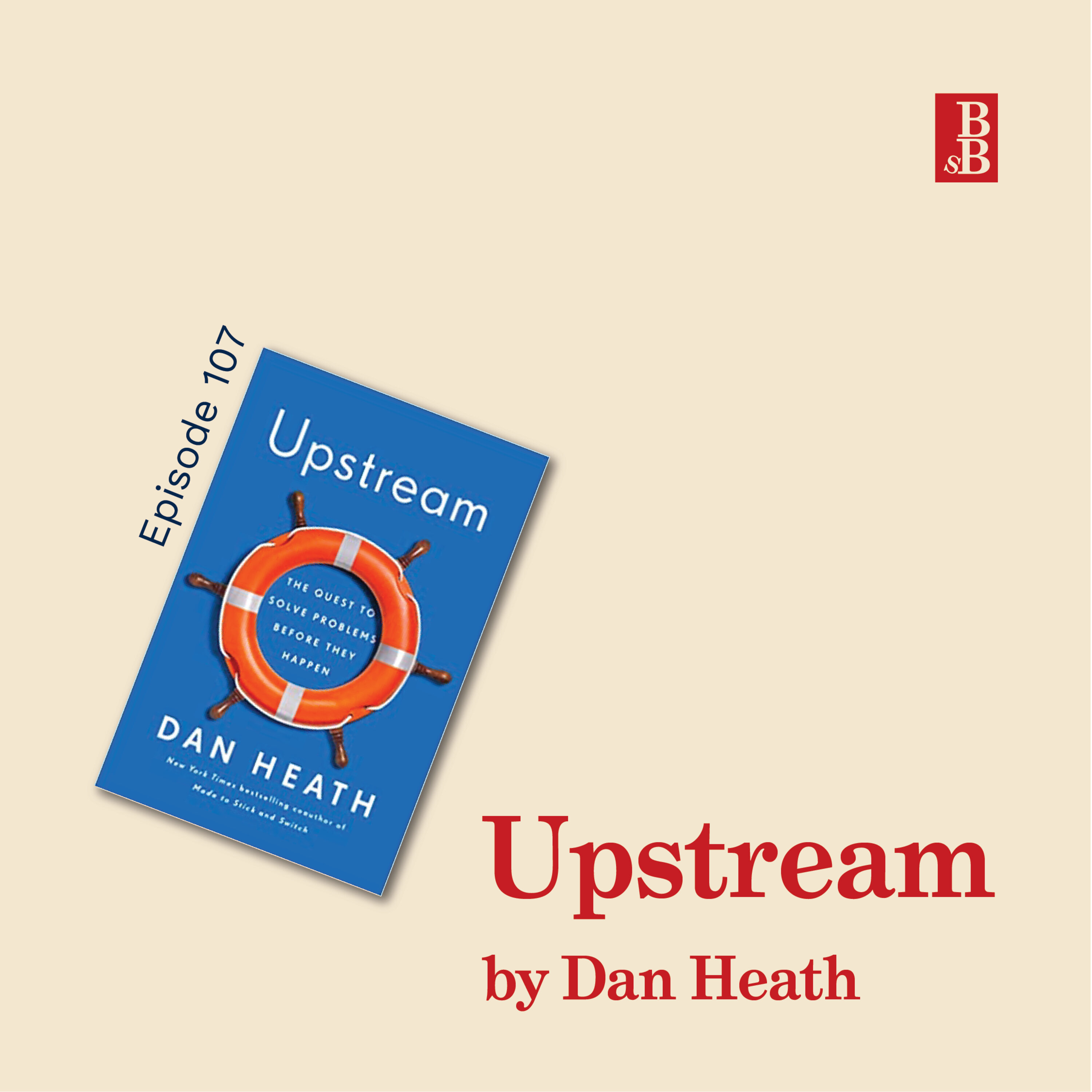 Upstream by Dan Heath: why we keep throwing kids in the river (and how to stop)