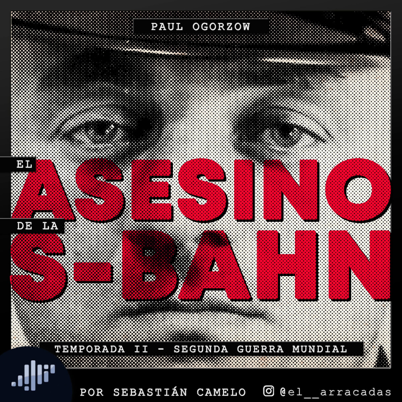 Serialmente: Paul Ogorzow   El Asesino de la S-Bahn