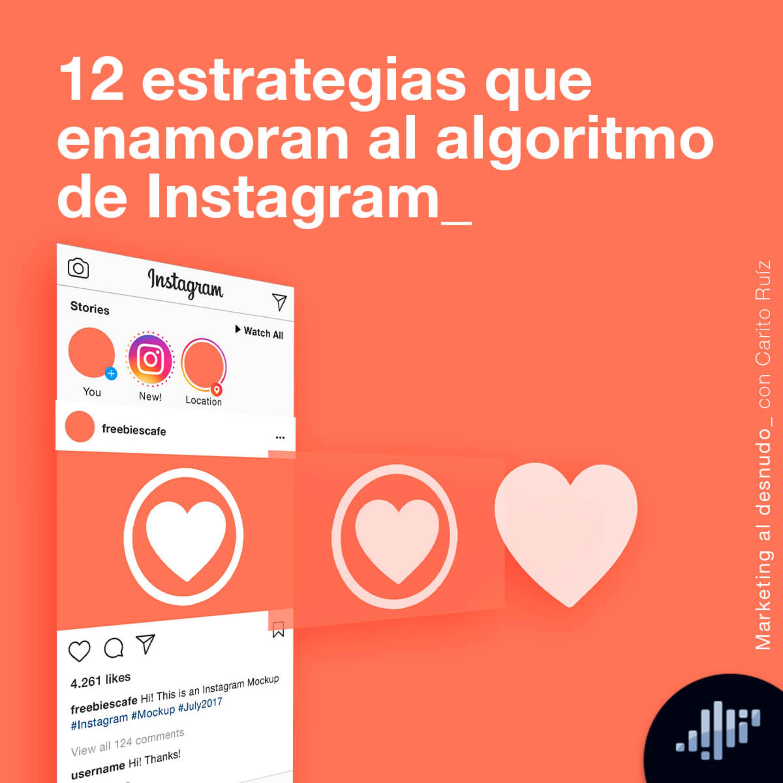 12 estrategias que enamoran al algoritmo de Instagram   Marketing al Desnudo