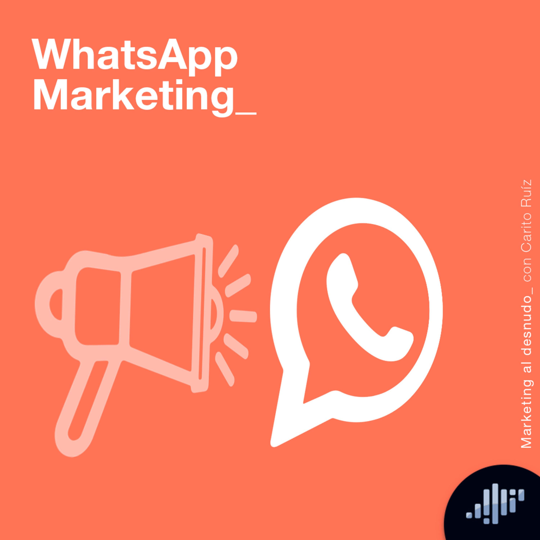 WhatsApp Marketing | Marketing al Desnudo
