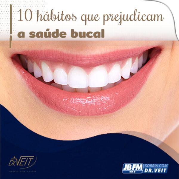 Dez hábitos que prejudicam a saúde bucal