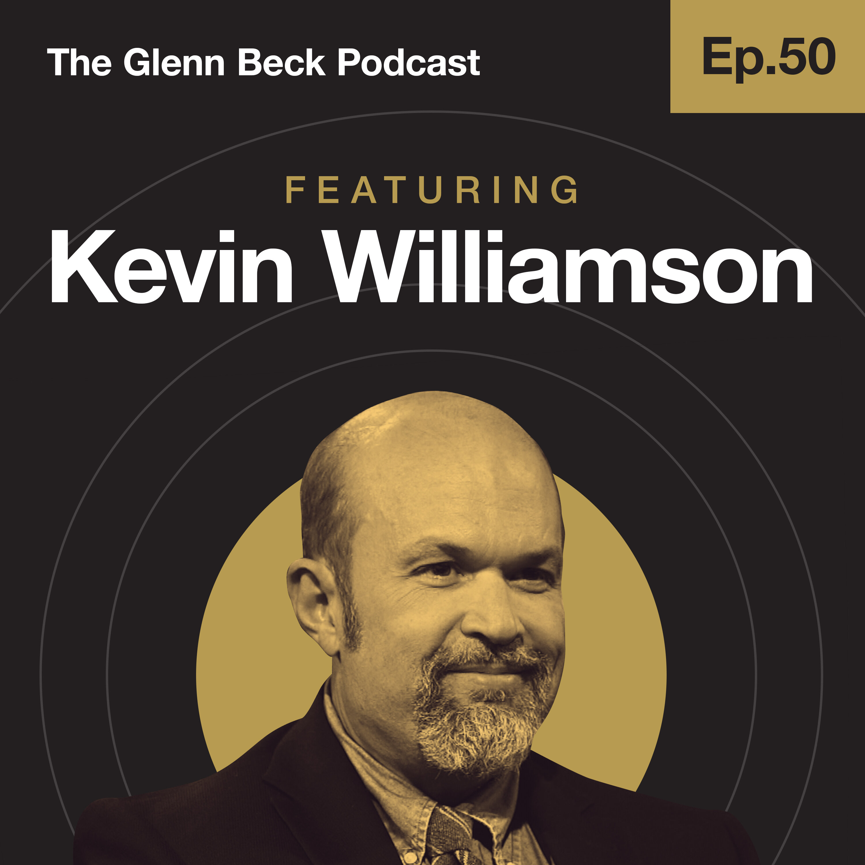 Ep 50 | The Globalist Gilded Age of Twitter-Fed Misery | Kevin Williamson | The Glenn Beck Podcast