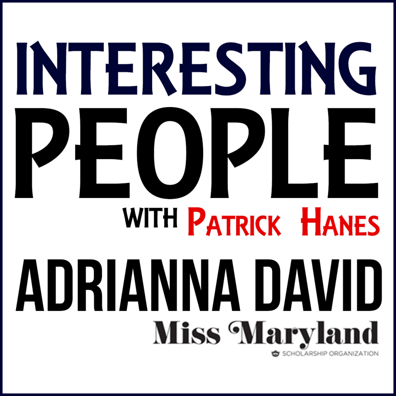 Interesting People #76: Adrianna David - Miss Maryland 2018