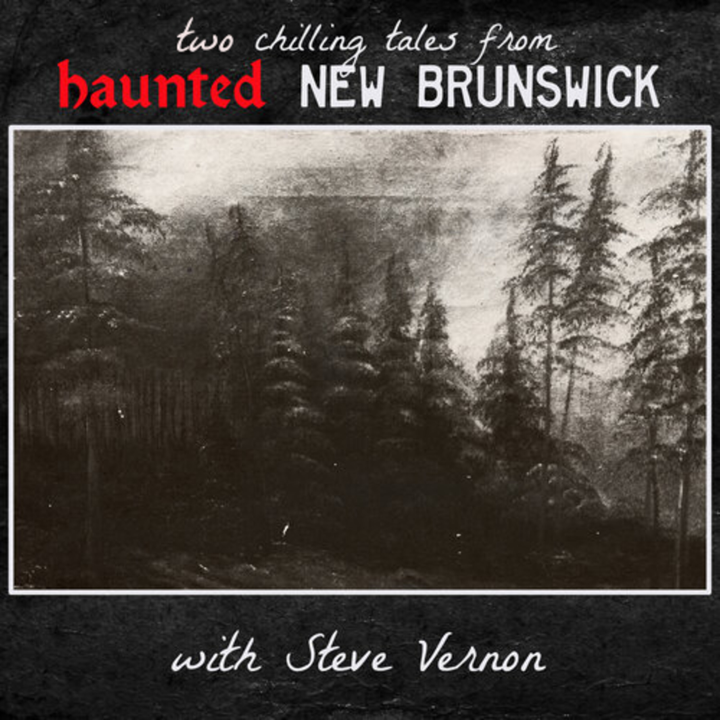 Two Chilling Tales from Haunted New Brunswick (with Steve Vernon)
