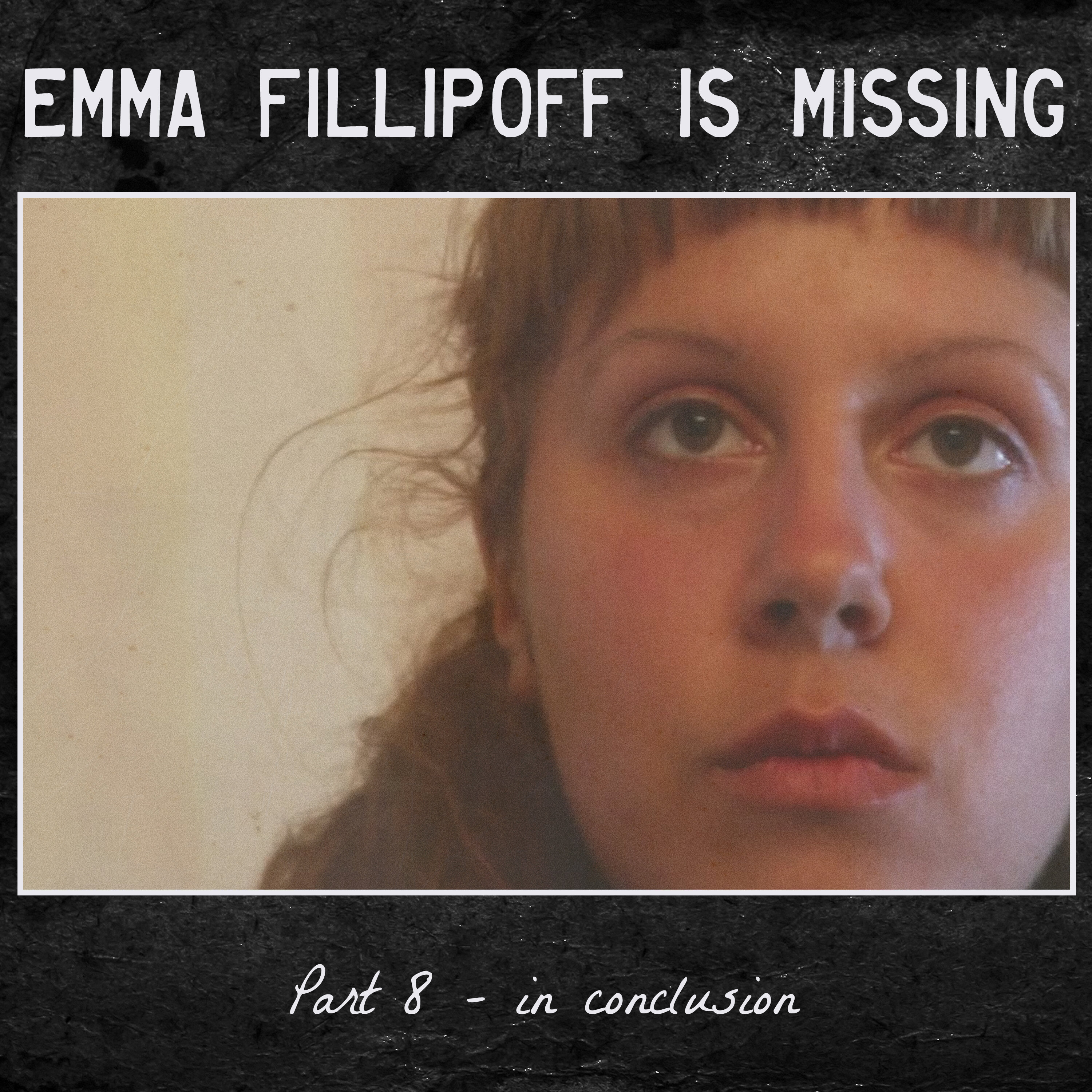 Emma Fillipoff is Missing - 8 - In Conclusion