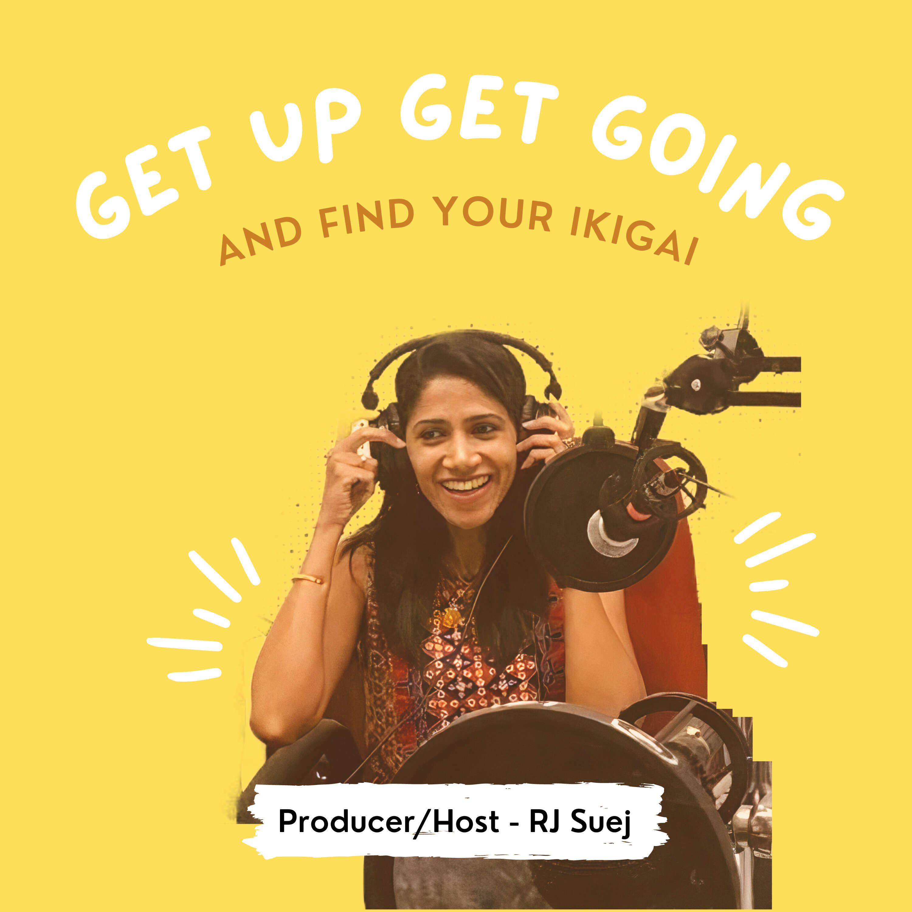 Get Up, Get Going & Find Your Ikigai with Sujatha (RJ SueJ)