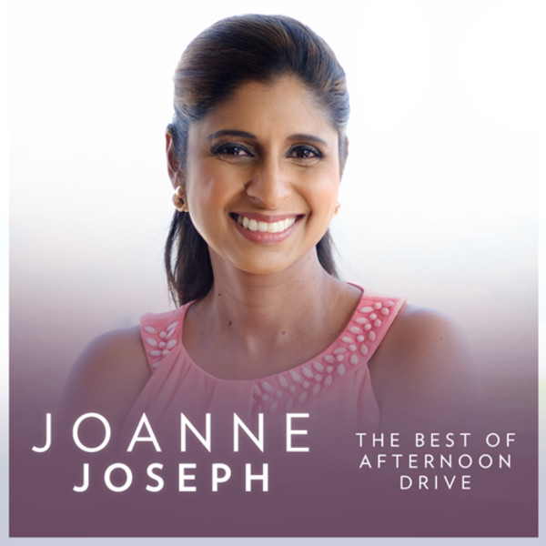 The Best of Afternoon Drive with Joanne Joseph