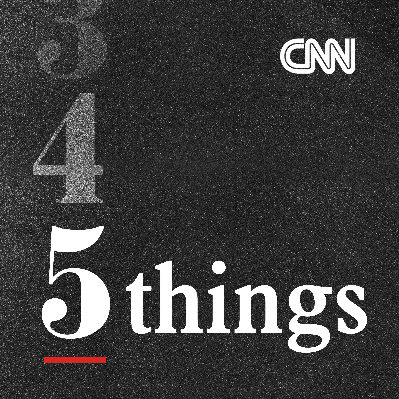 CNN 5 Things August 5, 2021 - 1700 ET