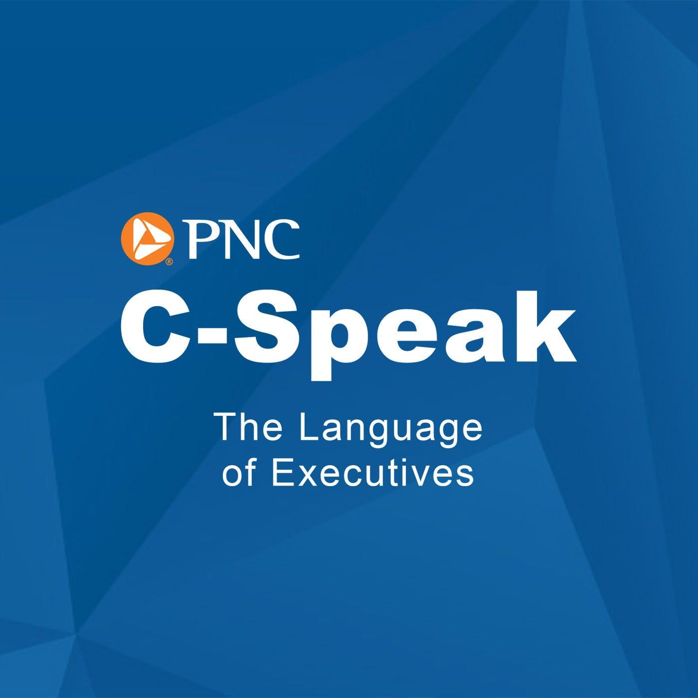 PNC C-Speak The Language of Executives